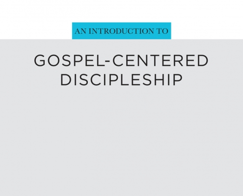 An Introduction to Gospel-Centered Discipleship