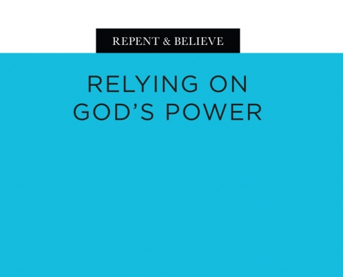 Repent & Believe: Relying on God's Power