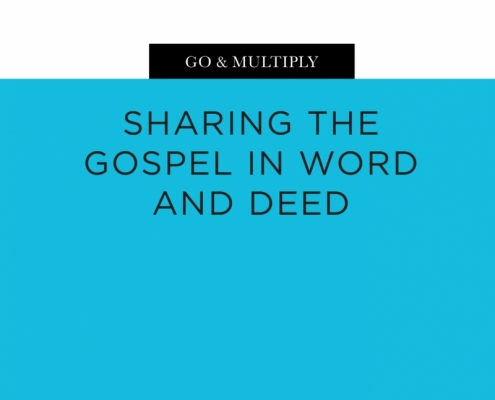 Go & Multiply: Sharing the Gospel in Word and Deed